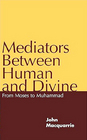 Mediators Between Human and Divine From Moses to Muhammad