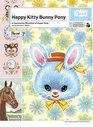 Happy Kitty Bunny Pony : A Saccharine Mouthful of Super Cute