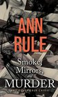 Smoke Mirrors and Murder And Other True Cases
