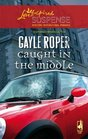 Caught In The Middle (Steeple Hill Love Inspired Suspense)