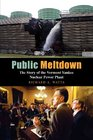 Public Meltdown The Story of the Vermont Yankee Nuclear Power Plant