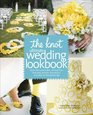 The Knot Ultimate Wedding Lookbook More Than 1000 Cakes Centerpieces Bouquets Dresses Decorations and Ideas for the Perfect Day