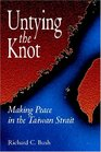 Untying the Knot Making Peace in the Taiwan Strait