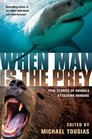 When Man is the Prey True Stories of Animals Attacking Humans