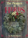The Pleasure of Herbs A Month-By-Month Guide to Growing Using and Enjoying Herbs