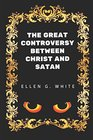The Great Controversy Between Christ And Satan By Ellen G White - Illustrated
