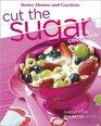 Cut the Sugar Cookbook (Better Homes & Gardens)