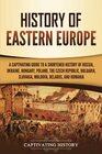History of Eastern Europe A Captivating Guide to a Shortened History of Russia Ukraine Hungary Poland the Czech Republic Bulgaria Slovakia Moldova Belarus and Romania