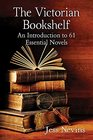The Victorian Bookshelf An Introduction to 61 Essential Novels