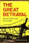 The Great Betrayal The Evacuation of the Japanese-Americans During World War II