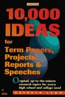 10000 Ideas for Term Papers Projects Reports  Speeches