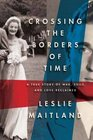 Crossing the Borders of Time: A True Love Story of War, Exile, and Love Reclaimed