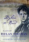 Dylan the Bard A Life of Dylan Thomas