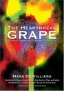 The Heartbreak Grape Revised and Updated A Journey in Search of the Perfect Pinot Noir