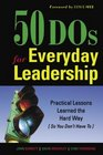 50 DOs for Everyday Leadership Practical Lessons Learned the Hard Way