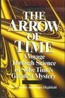 The Arrow of Time  A Voyage Through Science to Solve Time's Greatest Mystery