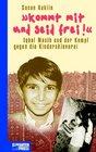 Kommt mit und seid frei Iqbal Masih und der Kampf gegen die Kindersklaverei