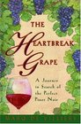 The Heartbreak Grape A Journey in Search of the Perfect Pinot Noir