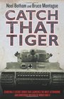 Catch that Tiger Churchill's Secret Order That Launched the Most Astounding and Dangerous Mission of World War II