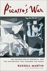Picasso's War: The Destruction of Guernica and the Masterpiece That Changed the World