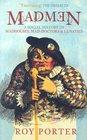 Madmen A Social History of Madhouses Mad Doctors  Lunatics