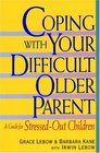 Coping With Your Difficult Older Parent : A Guide for Stressed-Out Children