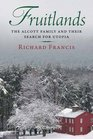 Fruitlands The Alcott Family and Their Search for Utopia