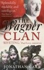 The Wagner Clan The Saga of Germany's Most Illustrious and Infamous Family