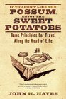 If You Don't Like the Possum Enjoy the Sweet Potatoes Some Principles for Travel Along the Road of Life