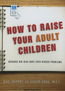 How to Raise Your Adult Children Because Big Kids Have Even Bigger Problems