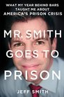 Mr Smith Goes to Prison What My Year Behind Bars Taught Me About America's Prison Crisis