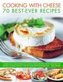 Cooking with Cheese 70 Best-Ever Recipes A fabulous collection of classic cheese recipes from around the world shown step by step in over 200 photographs
