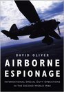 Airborne Espionage International Special Duty Operations in the Second World War