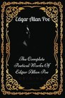 The Complete Poetical Works Of Edgar Allan Poe By Edgar Allan Poe  Illustrated
