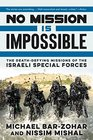 No Mission Is Impossible The Death-Defying Missions of the Israeli Special Forces