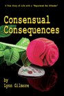 """Consensual Consequences: A True Story of Life with a """"Registered Sex Offender"""""""