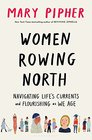 Women Rowing North Navigating Life's Currents and Flourishing As We Age