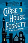 The Curse of the House of Foskett The Gower Street Detective Book 2
