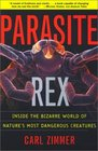 Parasite Rex : Inside the Bizarre World of Nature's Most Dangerous Creatures