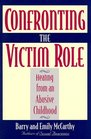 Confronting the Victim Role Healing from an Abusive Childhood