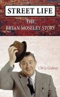 Street Life A Biography of Brian Moseley