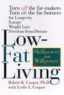 LowFat Living  Turn off the FatMakers Turn on the FatBurners for Longevity Energy Weight Loss Freedom from Disease