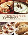 The Panera Bread Cookbook : Breadmaking Essentials and Recipes from America's Favorite Bakery-Cafe