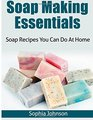 Soap Making Essentials: Soap Recipes You Can Do At Home