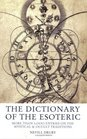 The Dictionary of the Esoteric 3000 Entries on the Mystical and Occult Traditions