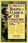 The NPR Guide to Building a Classical CD Collection: The 300 Essential Works