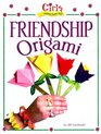 Girls Wanna Have Fun Friendship Origami Friendship Origami