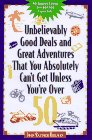 Unbelievably Good Deals and Great Adve 9ED (Unbelievably Good Deals and Great Adventures That You Absolutely Can't Get Unless You're Over 50)