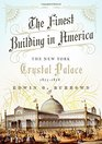 The Finest Building in America The New York Crystal Palace 1853-1858