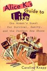 Alice K's Guide to Life One Woman's Quest for Survival Sanity and the Perfect New Shoes